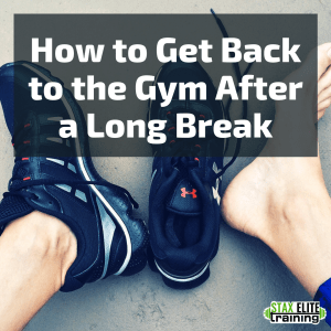HOW TO GET BACK TO THE GYM AFTER A LONG BREAK