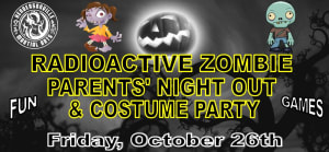 Don't miss out on our Radioactive Zombie Parents Night Out coming up Friday, October 26th!