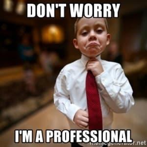 It's ok, I'm A Professional