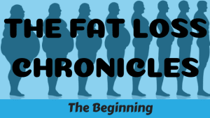 Fat Loss Chronicles: The Beginning