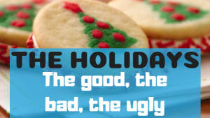 Holidays: The Good, The Bad, The Ugly