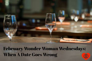 February Wonder Woman Wednesdays: When A Date Goes Wrong