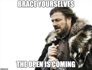 THE OPEN IS COMING