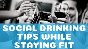 Social Drinking Tips while Staying Fit