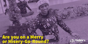 Are you on a Merry or Misery-Go-Round?