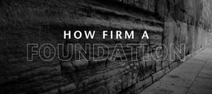 How firm a foundation!