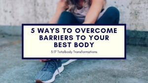 5 Ways to Overcome Barriers to Your Body