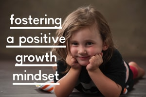 Fostering a Positive Growth Mindset