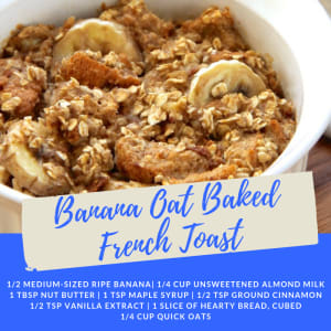 Recipe of the Week: Banana Oat Baked French Toast