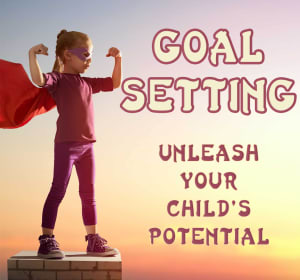 Goal Setting - Unleash Your Child's Potential