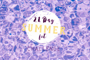 21 Day Summer Fit Challenge