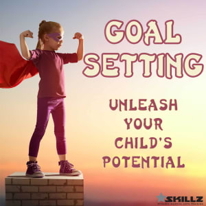 Goal-setting: Unleash Your Child's Potential
