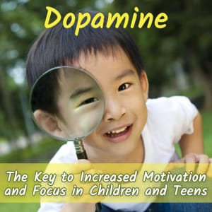 "Science Says... (Part One) ""DOPAMINE"" Is The Key To Increased Motivation and Focus in Children and Teens."