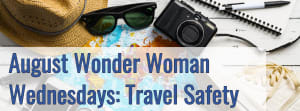 August Wonder Woman Wednesdays - Travel Safety