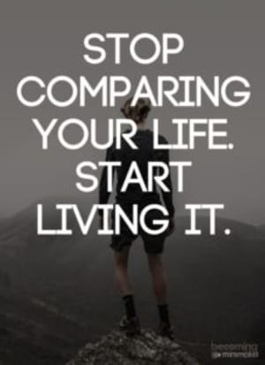 Stop Comparing Your Life - Start Living It!!