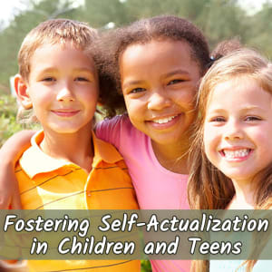 Fostering Self-Actualization in Children and Teens