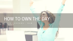How to Own the Day