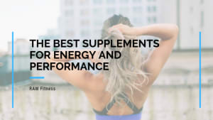The Best Supplements for Energy and Performance