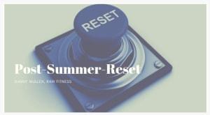 Post Summer Reset