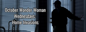 October Wonder Woman Wednesdays: Home Invasions