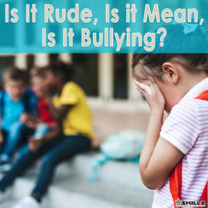 Parenting Blog: Is It Rude, Is It Mean, Is It Bullying?