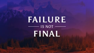 Failure isn't final, quitting is.