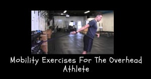 Mobility Exercises For The Overhead Athlete