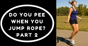 Do You Pee When You Jump Rope? Part 2