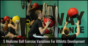 5 Medicine Ball Exercise Variations For Athletic Development