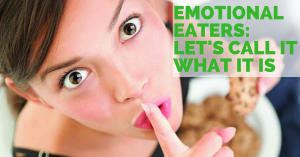 Emotional Eaters: Let's Call It What It Is