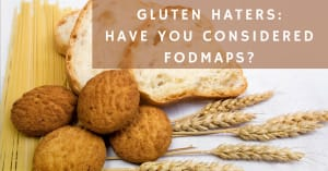 Gluten Haters: Have you considered FODMAP'S?