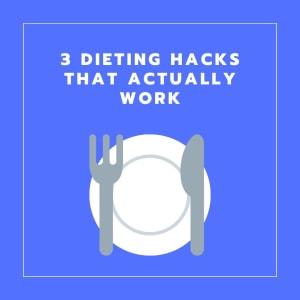 3 Dieting Hacks that work
