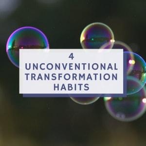4 Unconventional Transformation Habits