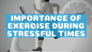 Importance of Exercise During Stressful Times
