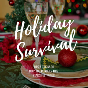 Holiday Survival: Nutrition tips & tricks for surviving the most wonderful time of the year.