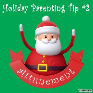 Holiday Parent Skillz Tip #2