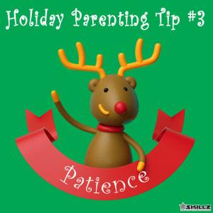 Holiday Parent Skillz Tip #3