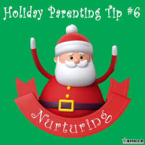 Holiday Parent Skillz Tip #6