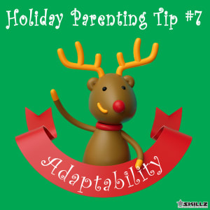 Holiday Parent Skillz Tip #7