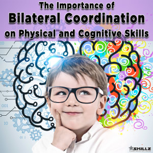 The Importance of Bilateral Coordination on Physical and Cognitive Skills