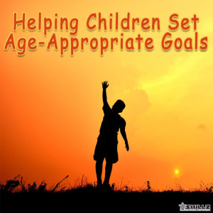 Helping Children Set Age-Appropriate Goals