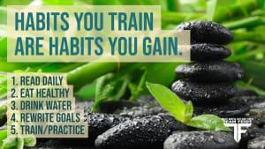 Habits You Train are Habits You Train