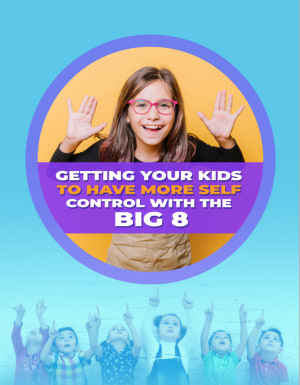 GETTING YOUR KIDS TO HAVE MORE SELF CONTROL with the BIG 8!