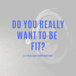 Do you really want to be fit?