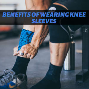 The Benefits of Wearing Knee Sleev