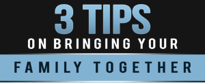 3 Tips on Bringing Your Family Together