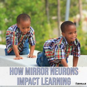 How We Use Mirror Neurons to Maximize Your Child's Learning