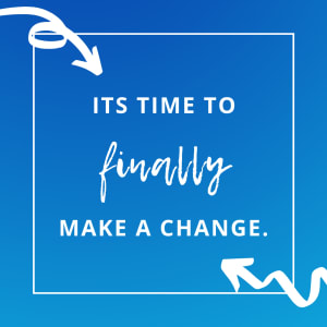 Time to FINALLY make a change