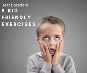 Bored Kids? (8 Great Exercises for kids AND kids trapped in that adult body)