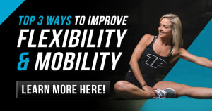 TOP 3 WAYS TO IMPROVE FLEXIBILITY AND MOBILITY